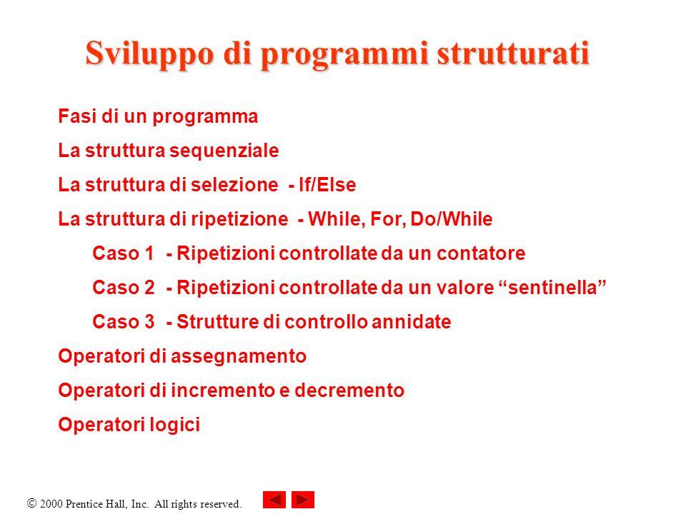 2000 Prentice Hall, Inc. All rights reserved. Sviluppo di programmi strutturati Fasi di un programma La struttura sequenziale La struttura di selezion