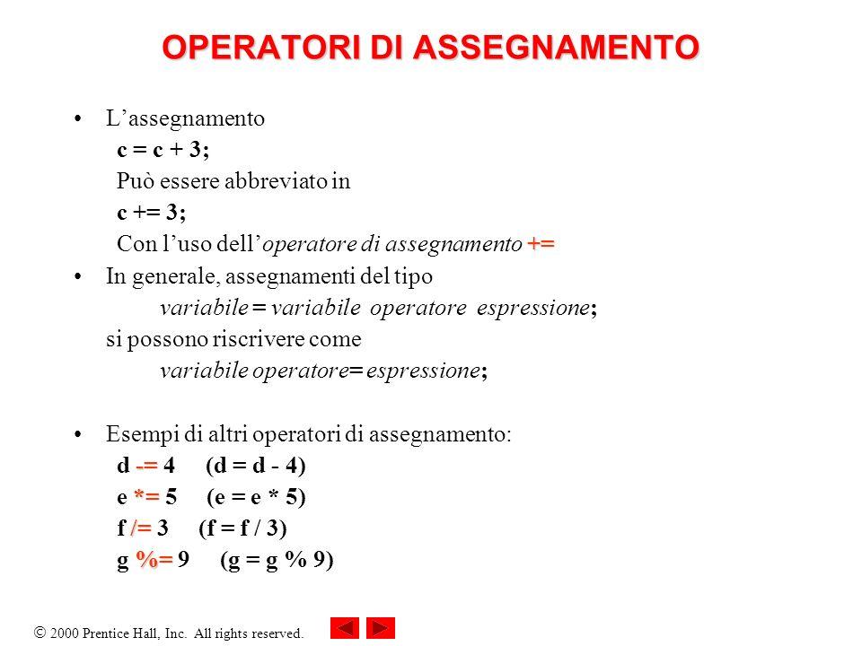 2000 Prentice Hall, Inc. All rights reserved. OPERATORI DI ASSEGNAMENTO Lassegnamento c = c + 3; Può essere abbreviato in c += 3; += Con luso delloper