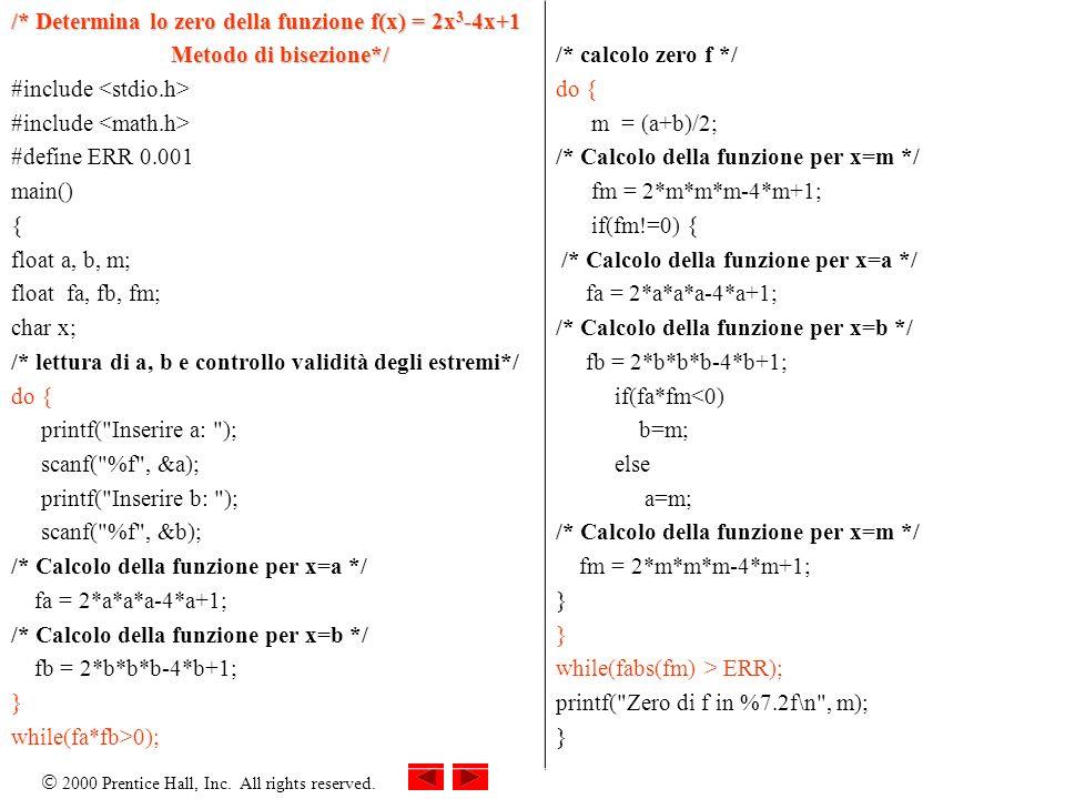 2000 Prentice Hall, Inc. All rights reserved. /* Determina lo zero della funzione f(x) = 2x 3 -4x+1 Metodo di bisezione*/ Metodo di bisezione*/ #inclu