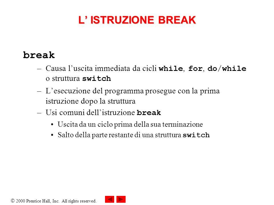 2000 Prentice Hall, Inc. All rights reserved. L ISTRUZIONE BREAK break –Causa luscita immediata da cicli while, for, do/while o struttura switch –Lese