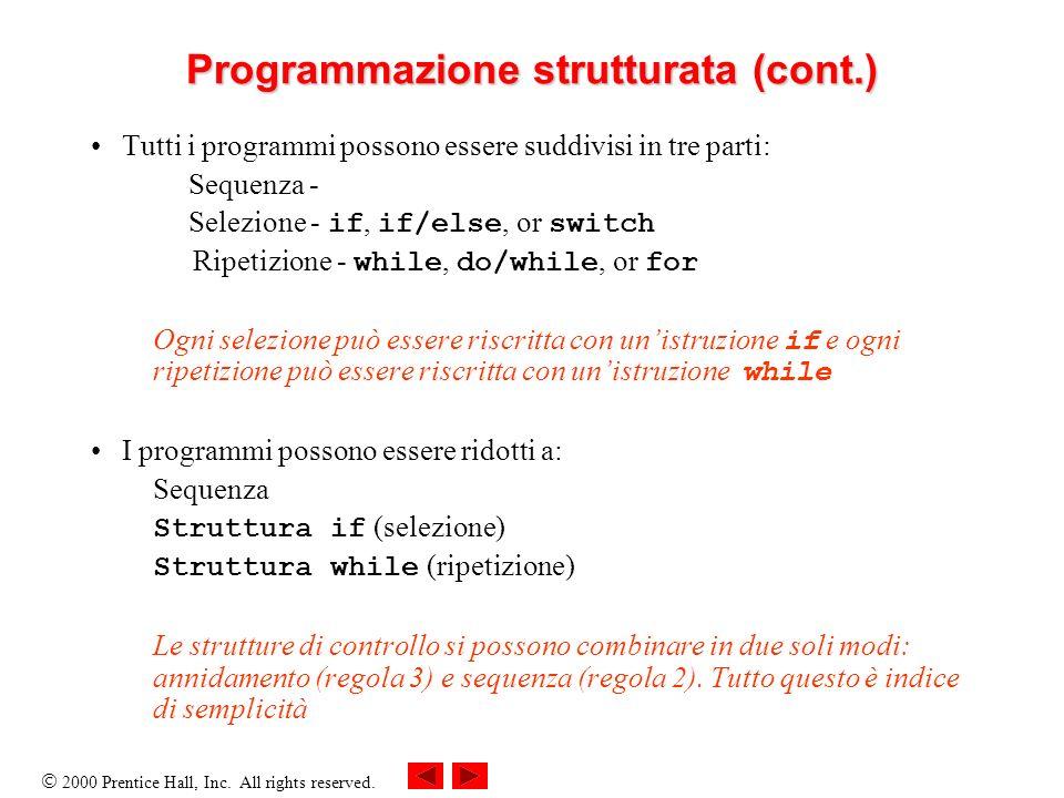 2000 Prentice Hall, Inc. All rights reserved. Programmazione strutturata (cont.) Tutti i programmi possono essere suddivisi in tre parti: Sequenza - S