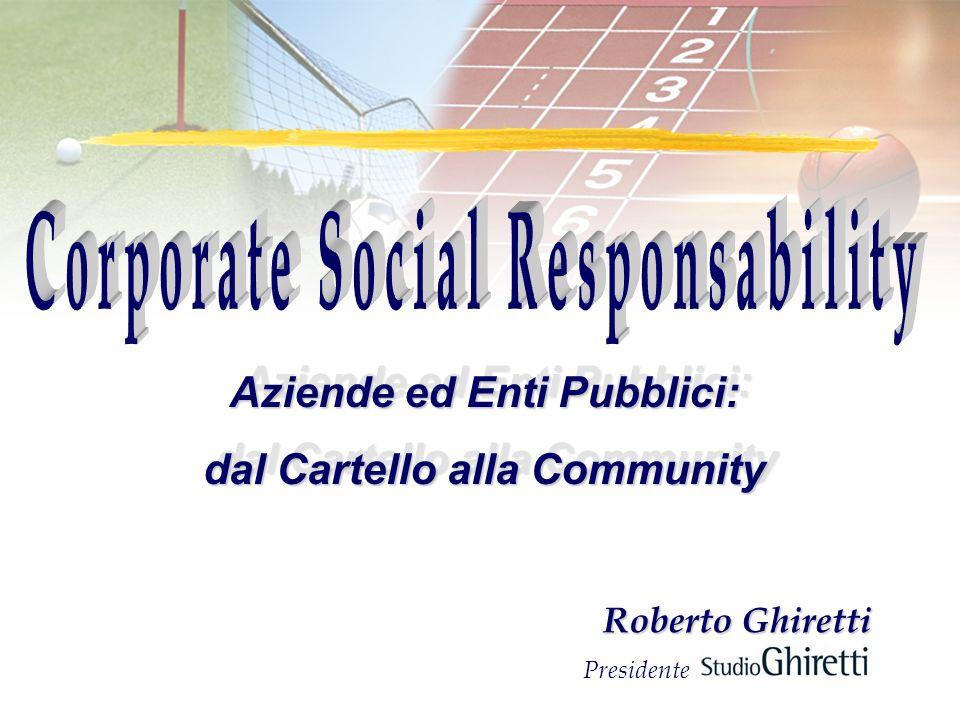 Roberto Ghiretti Presidente Aziende ed Enti Pubblici: dal Cartello alla Community Aziende ed Enti Pubblici: dal Cartello alla Community
