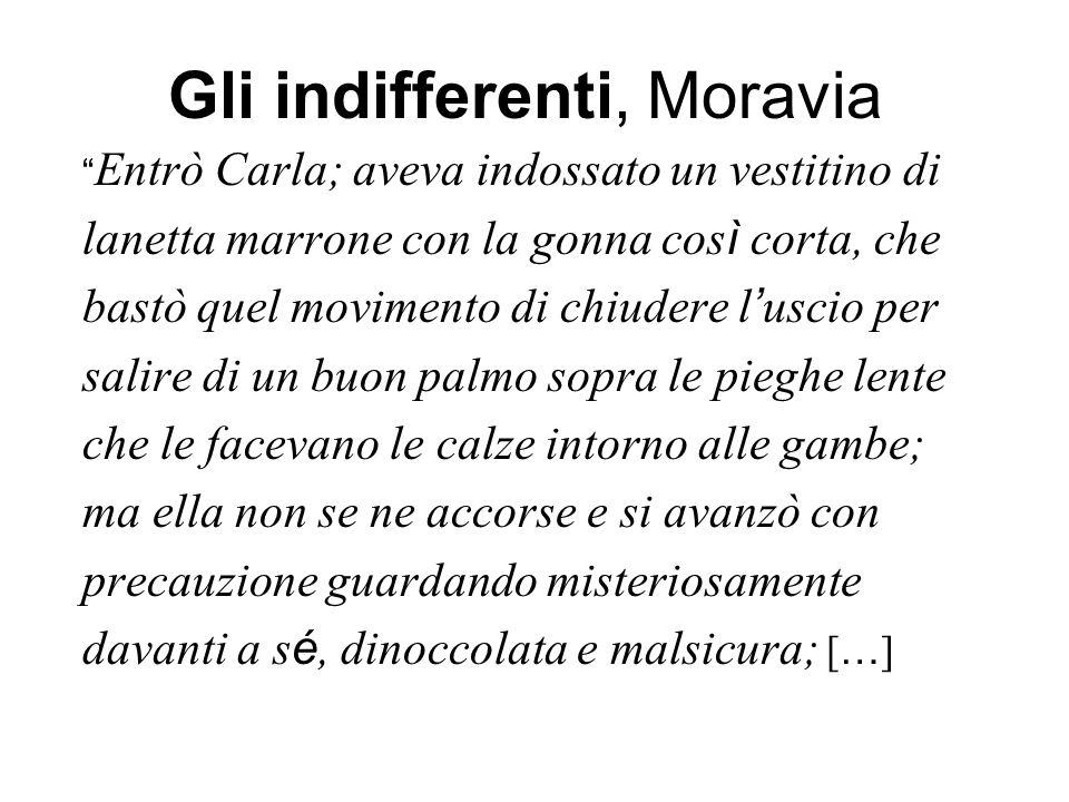 Gli indifferenti, Moravia Entrò Carla; aveva indossato un vestitino di lanetta marrone con la gonna cos ì corta, che bastò quel movimento di chiudere