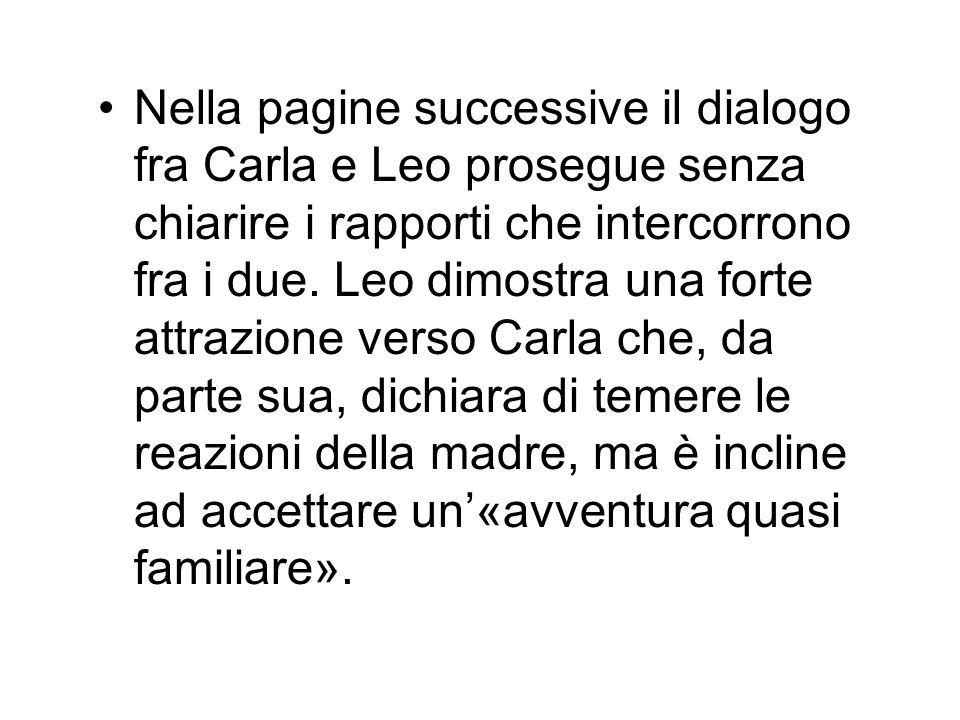 Nella pagine successive il dialogo fra Carla e Leo prosegue senza chiarire i rapporti che intercorrono fra i due. Leo dimostra una forte attrazione ve