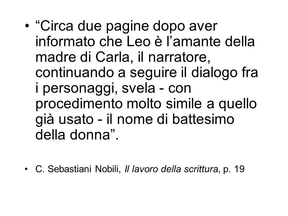 Circa due pagine dopo aver informato che Leo è lamante della madre di Carla, il narratore, continuando a seguire il dialogo fra i personaggi, svela -