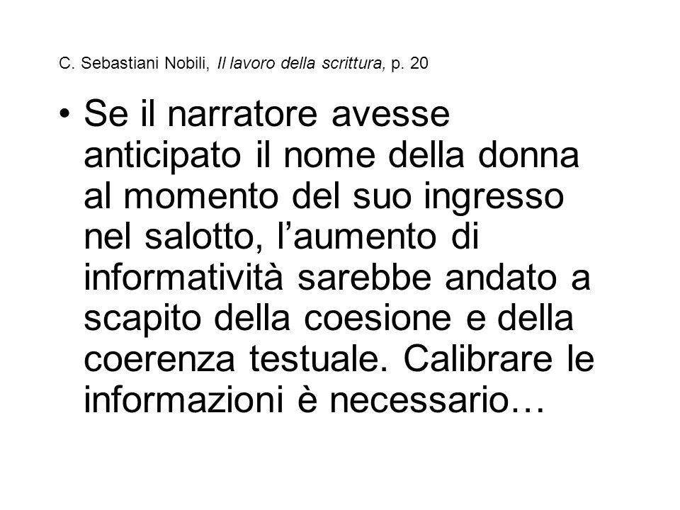 C. Sebastiani Nobili, Il lavoro della scrittura, p. 20 Se il narratore avesse anticipato il nome della donna al momento del suo ingresso nel salotto,