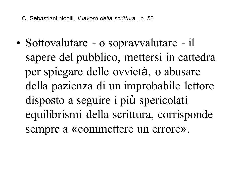 C. Sebastiani Nobili, Il lavoro della scrittura, p. 50 Sottovalutare - o sopravvalutare - il sapere del pubblico, mettersi in cattedra per spiegare de