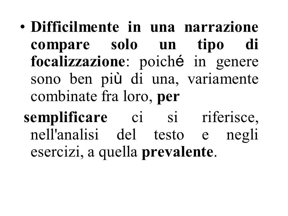 Difficilmente in una narrazione compare solo un tipo di focalizzazione: poich é in genere sono ben pi ù di una, variamente combinate fra loro, per sem