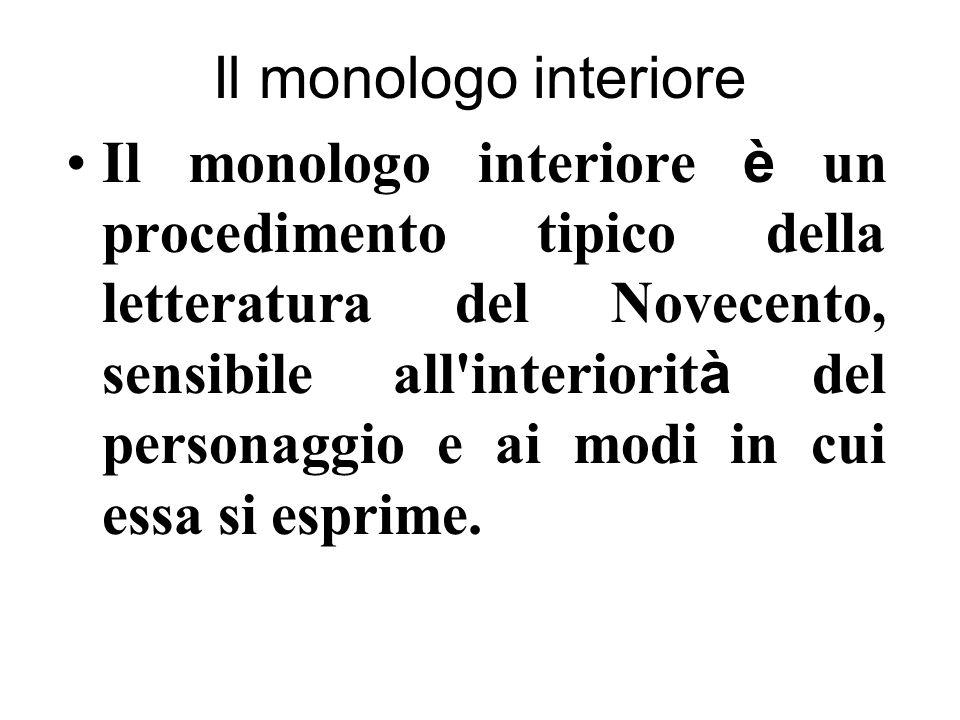 Il monologo interiore Il monologo interiore è un procedimento tipico della letteratura del Novecento, sensibile all'interiorit à del personaggio e ai