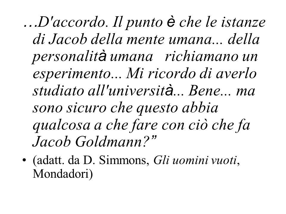 … D'accordo. Il punto è che le istanze di Jacob della mente umana... della personalit à umana richiamano un esperimento... Mi ricordo di averlo studia
