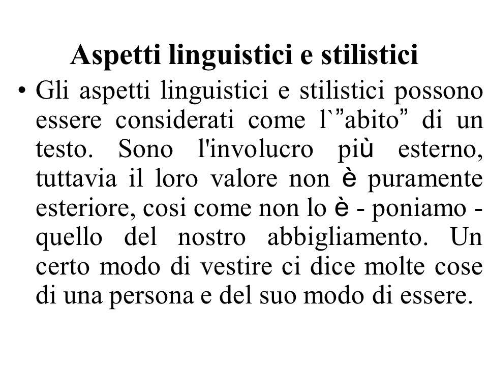 Aspetti linguistici e stilistici Gli aspetti linguistici e stilistici possono essere considerati come l` abito di un testo. Sono l'involucro pi ù este