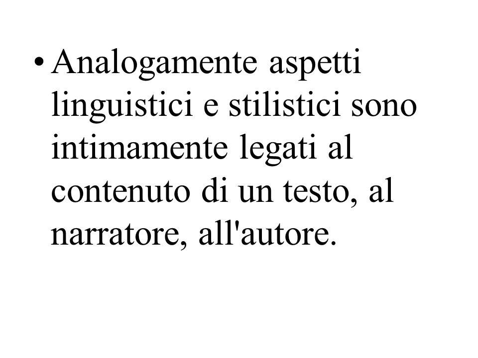 Analogamente aspetti linguistici e stilistici sono intimamente legati al contenuto di un testo, al narratore, all'autore.