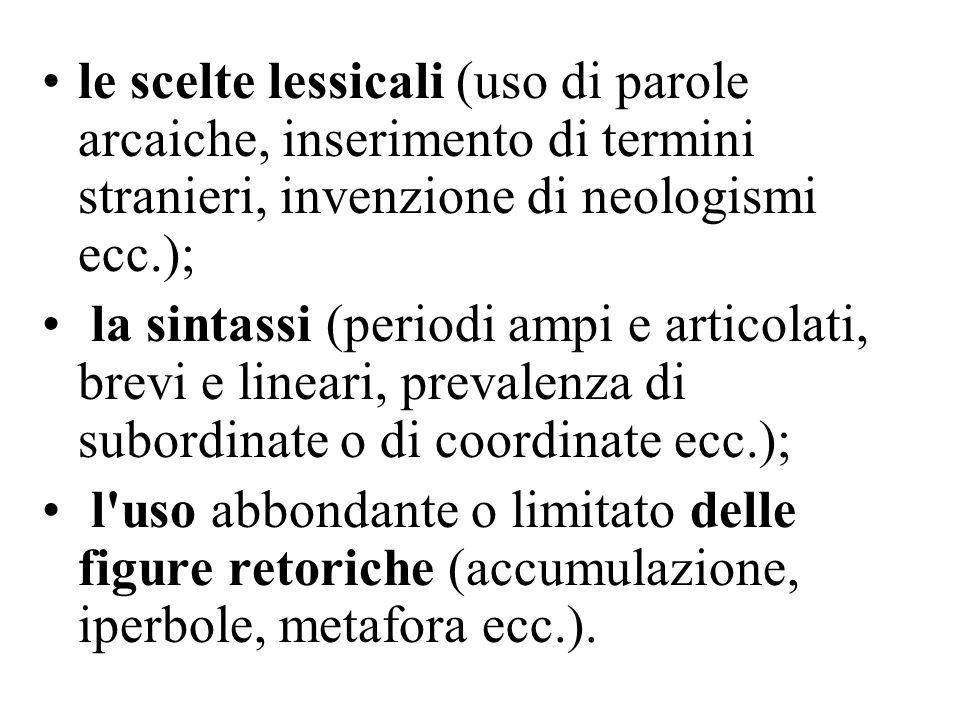 le scelte lessicali (uso di parole arcaiche, inserimento di termini stranieri, invenzione di neologismi ecc.); la sintassi (periodi ampi e articolati,