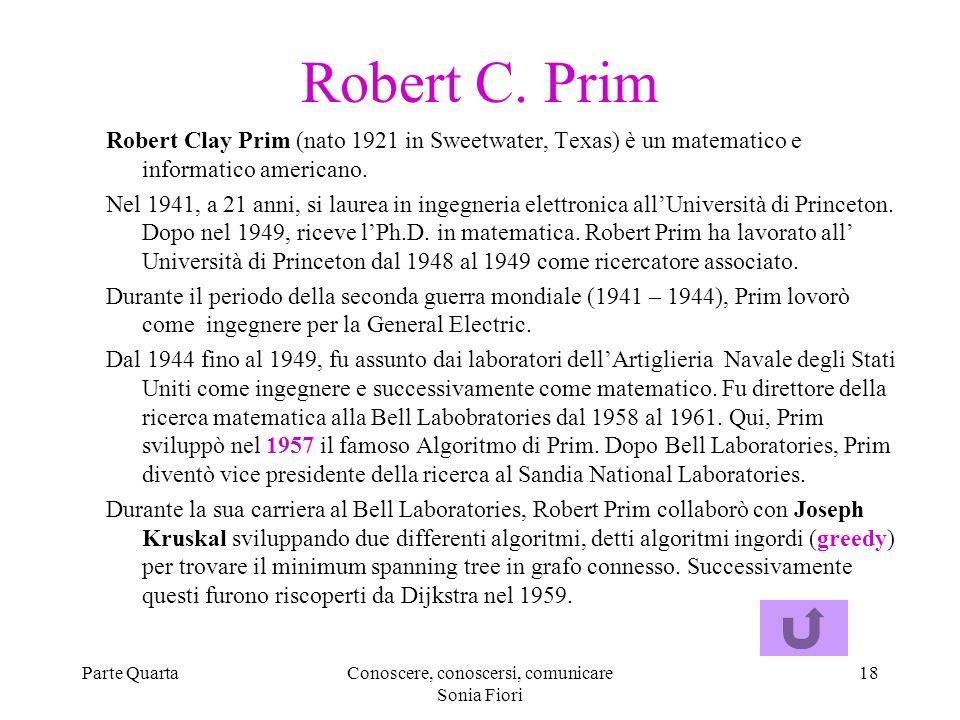 Parte QuartaConoscere, conoscersi, comunicare Sonia Fiori 18 Robert C. Prim Robert Clay Prim (nato 1921 in Sweetwater, Texas) è un matematico e inform