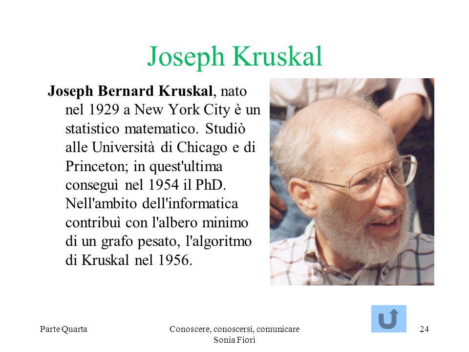 Parte QuartaConoscere, conoscersi, comunicare Sonia Fiori 24 Joseph Kruskal Joseph Bernard Kruskal, nato nel 1929 a New York City è un statistico mate