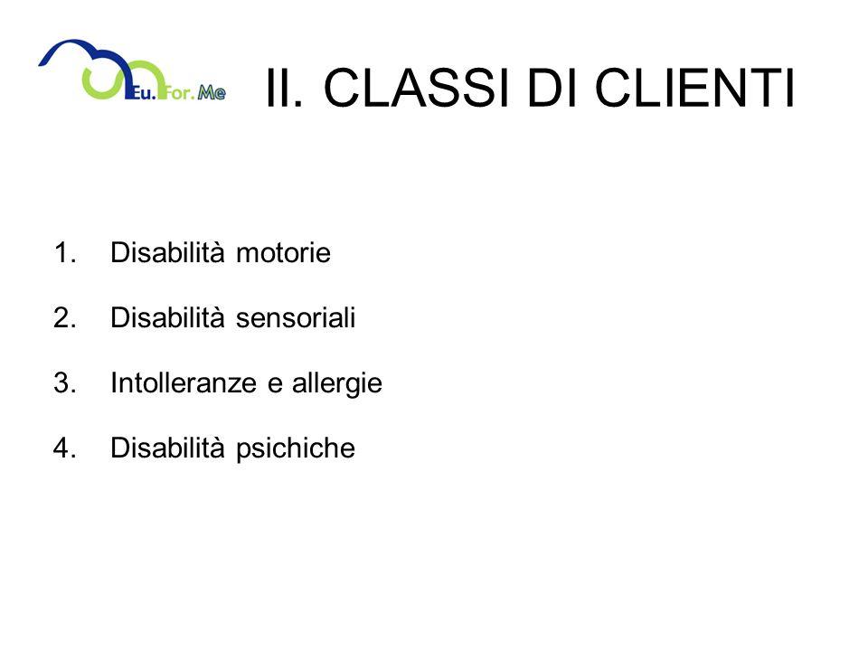 II. CLASSI DI CLIENTI 1.Disabilità motorie 2.Disabilità sensoriali 3.Intolleranze e allergie 4.Disabilità psichiche