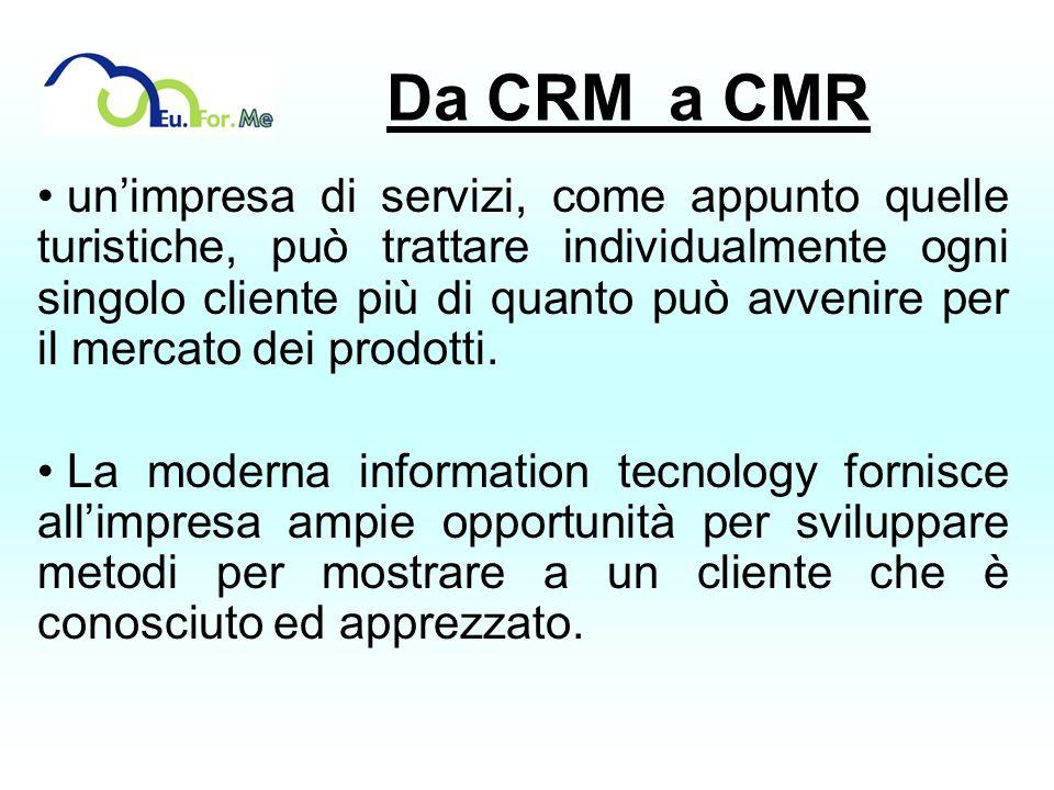 Da CRM a CMR unimpresa di servizi, come appunto quelle turistiche, può trattare individualmente ogni singolo cliente più di quanto può avvenire per il