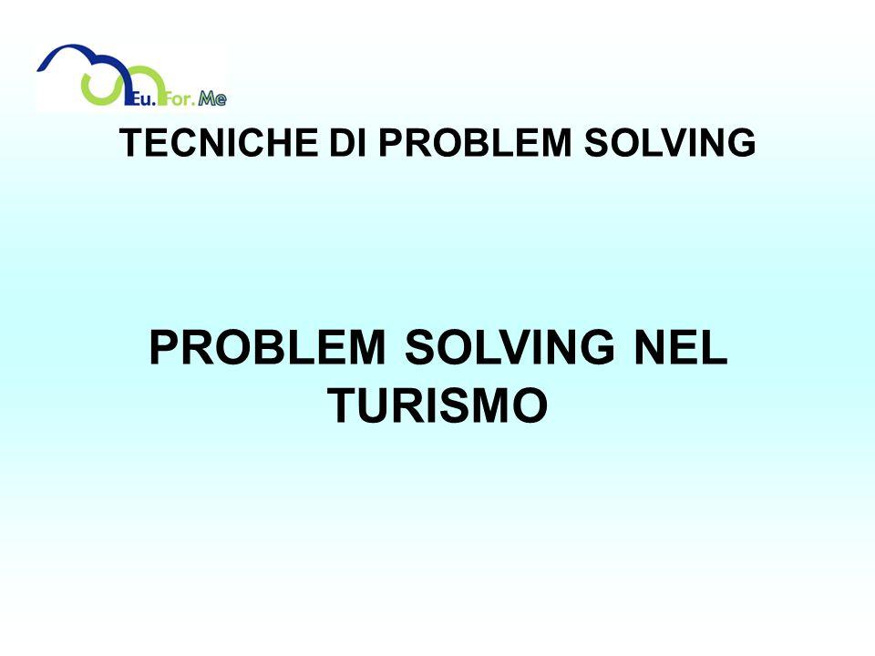 TECNICHE DI PROBLEM SOLVING PROBLEM SOLVING NEL TURISMO
