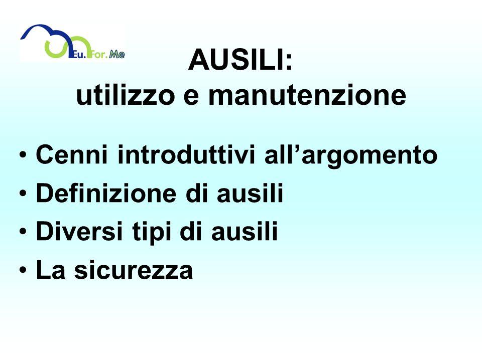 AUSILI: utilizzo e manutenzione Cenni introduttivi allargomento Definizione di ausili Diversi tipi di ausili La sicurezza