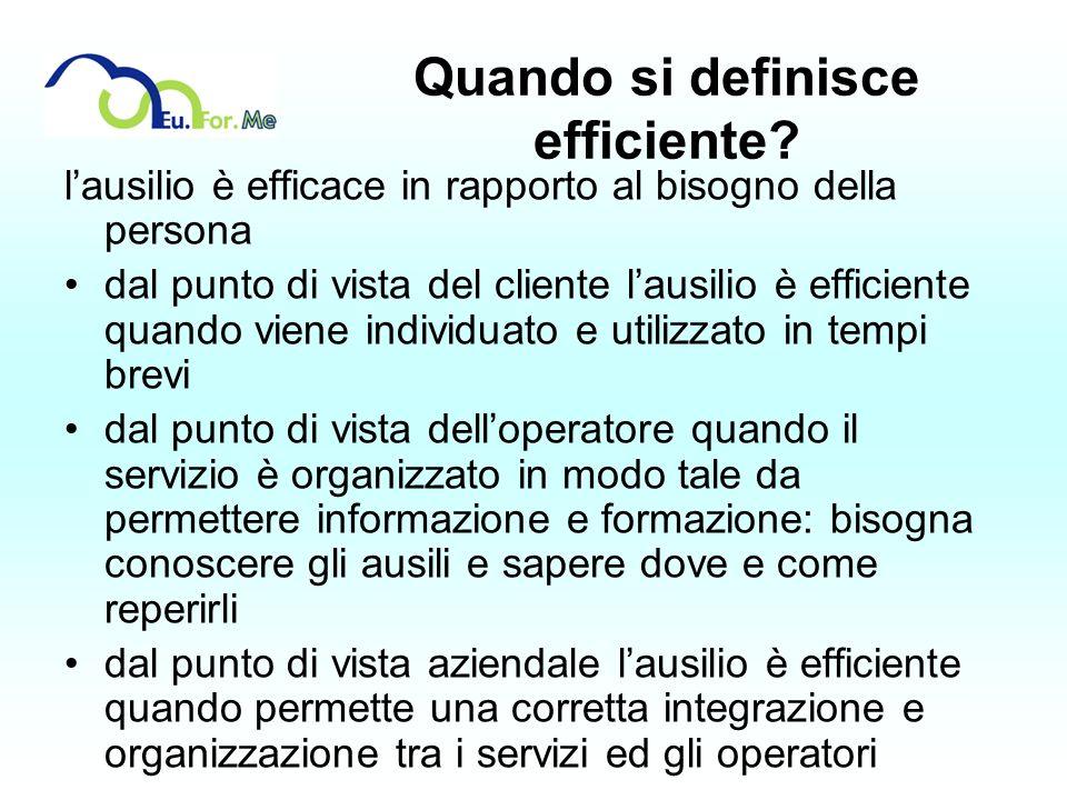 Quando si definisce efficiente? lausilio è efficace in rapporto al bisogno della persona dal punto di vista del cliente lausilio è efficiente quando v