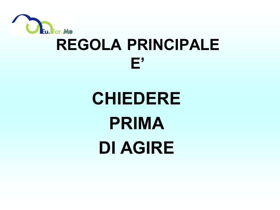 REGOLA PRINCIPALE E CHIEDERE PRIMA DI AGIRE