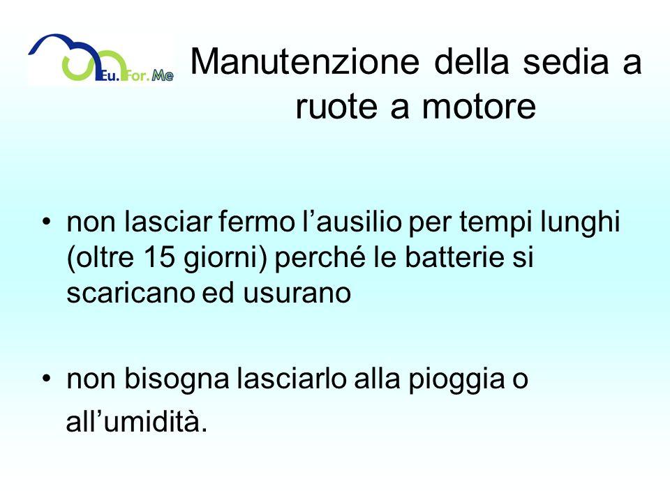 Manutenzione della sedia a ruote a motore non lasciar fermo lausilio per tempi lunghi (oltre 15 giorni) perché le batterie si scaricano ed usurano non