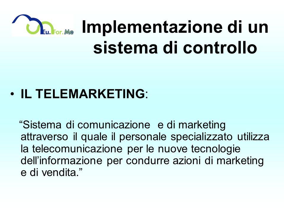 Implementazione di un sistema di controllo IL TELEMARKETING: Sistema di comunicazione e di marketing attraverso il quale il personale specializzato ut