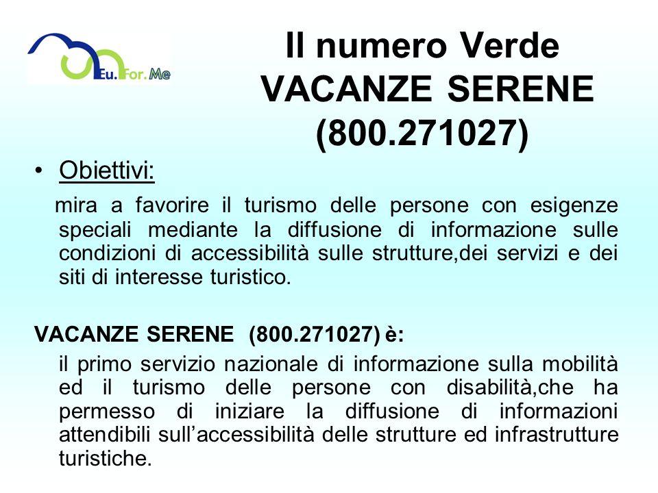 Il numero Verde VACANZE SERENE (800.271027) Obiettivi: mira a favorire il turismo delle persone con esigenze speciali mediante la diffusione di inform