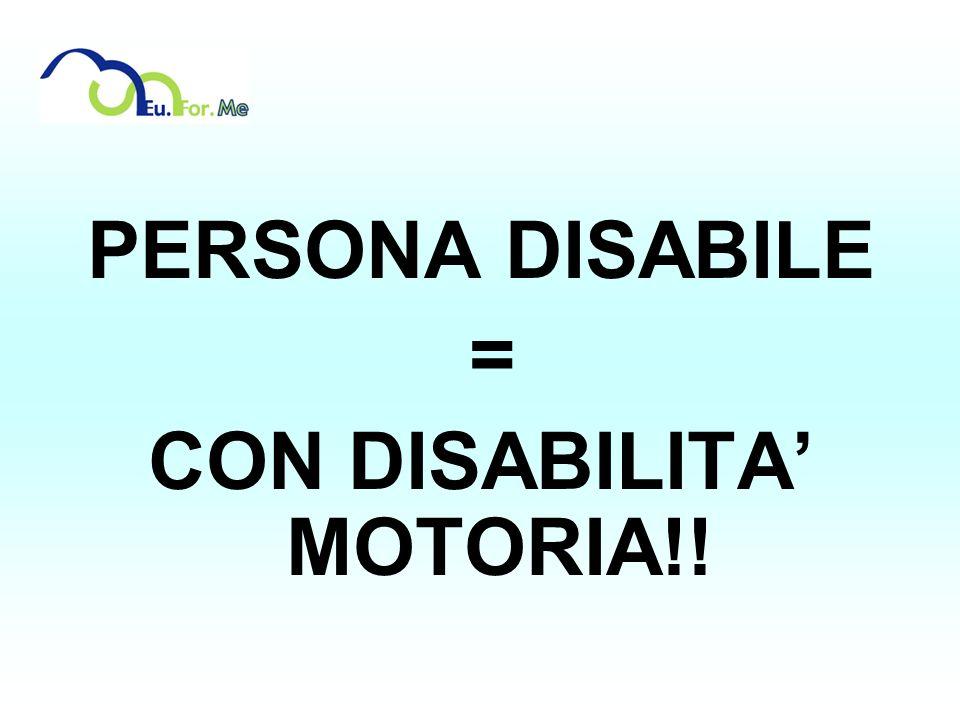 PERSONA DISABILE = CON DISABILITA MOTORIA!!
