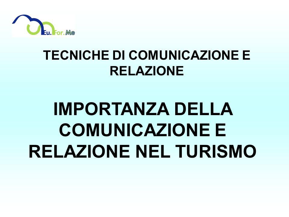 TECNICHE DI COMUNICAZIONE E RELAZIONE IMPORTANZA DELLA COMUNICAZIONE E RELAZIONE NEL TURISMO