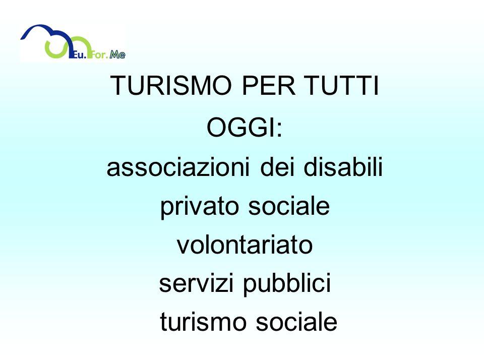 TURISMO PER TUTTI OGGI: associazioni dei disabili privato sociale volontariato servizi pubblici turismo sociale