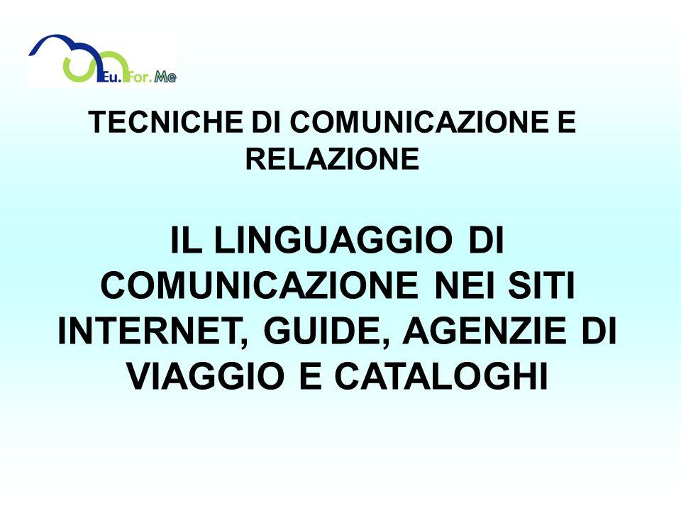 TECNICHE DI COMUNICAZIONE E RELAZIONE IL LINGUAGGIO DI COMUNICAZIONE NEI SITI INTERNET, GUIDE, AGENZIE DI VIAGGIO E CATALOGHI