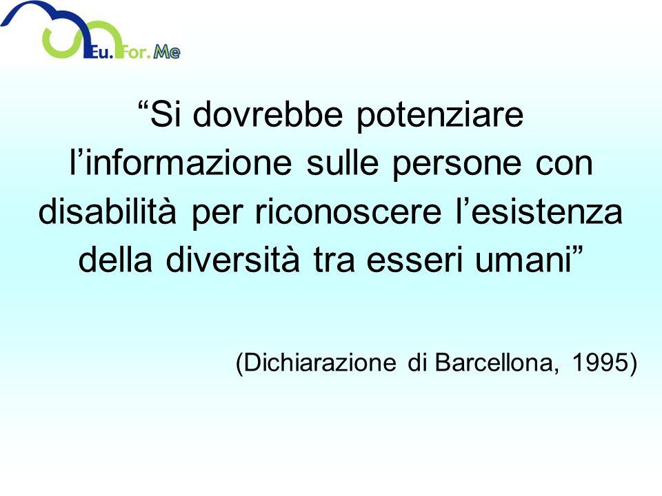 Si dovrebbe potenziare linformazione sulle persone con disabilità per riconoscere lesistenza della diversità tra esseri umani (Dichiarazione di Barcel