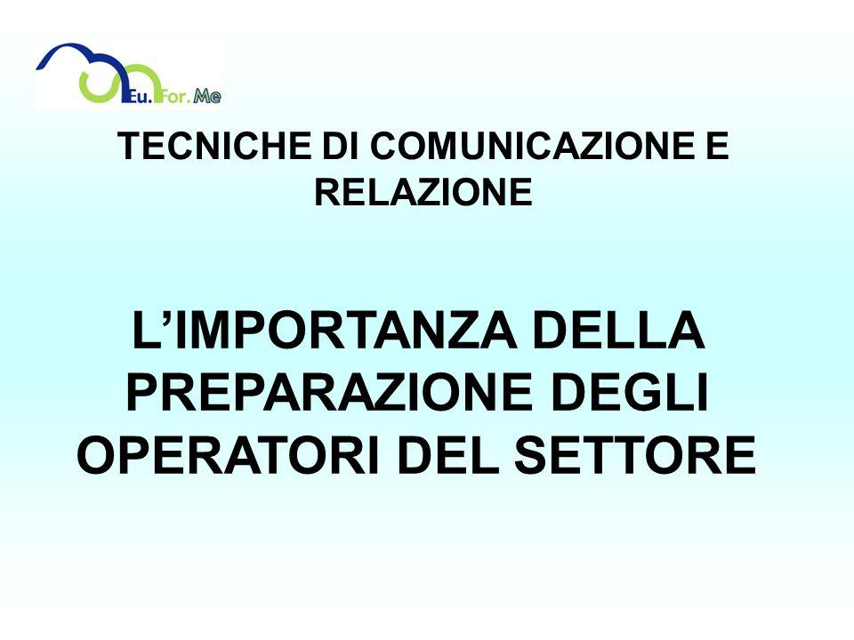 TECNICHE DI COMUNICAZIONE E RELAZIONE LIMPORTANZA DELLA PREPARAZIONE DEGLI OPERATORI DEL SETTORE