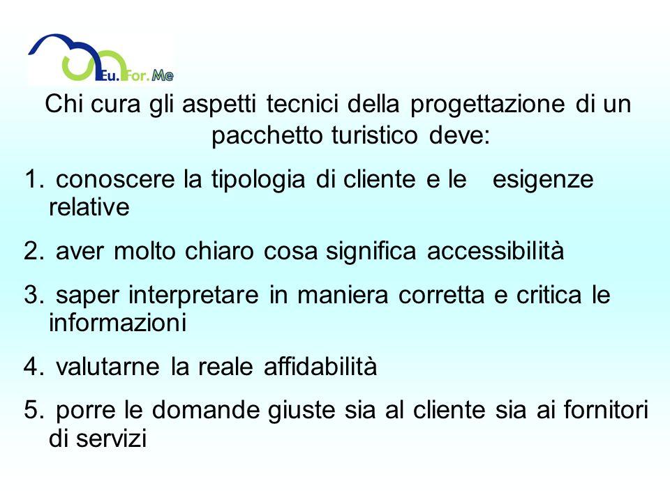 Chi cura gli aspetti tecnici della progettazione di un pacchetto turistico deve: 1. conoscere la tipologia di cliente e le esigenze relative 2. aver m
