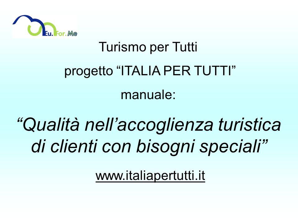 Turismo per Tutti progetto ITALIA PER TUTTI manuale: Qualità nellaccoglienza turistica di clienti con bisogni speciali www.italiapertutti.it