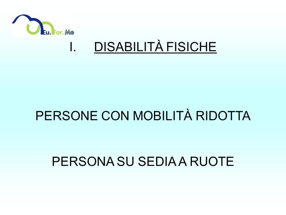 I. DISABILITÀ FISICHE PERSONE CON MOBILITÀ RIDOTTA PERSONA SU SEDIA A RUOTE