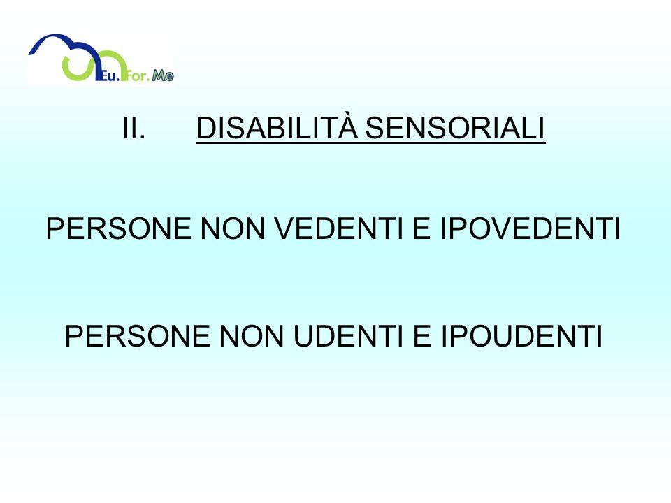 II. DISABILITÀ SENSORIALI PERSONE NON VEDENTI E IPOVEDENTI PERSONE NON UDENTI E IPOUDENTI
