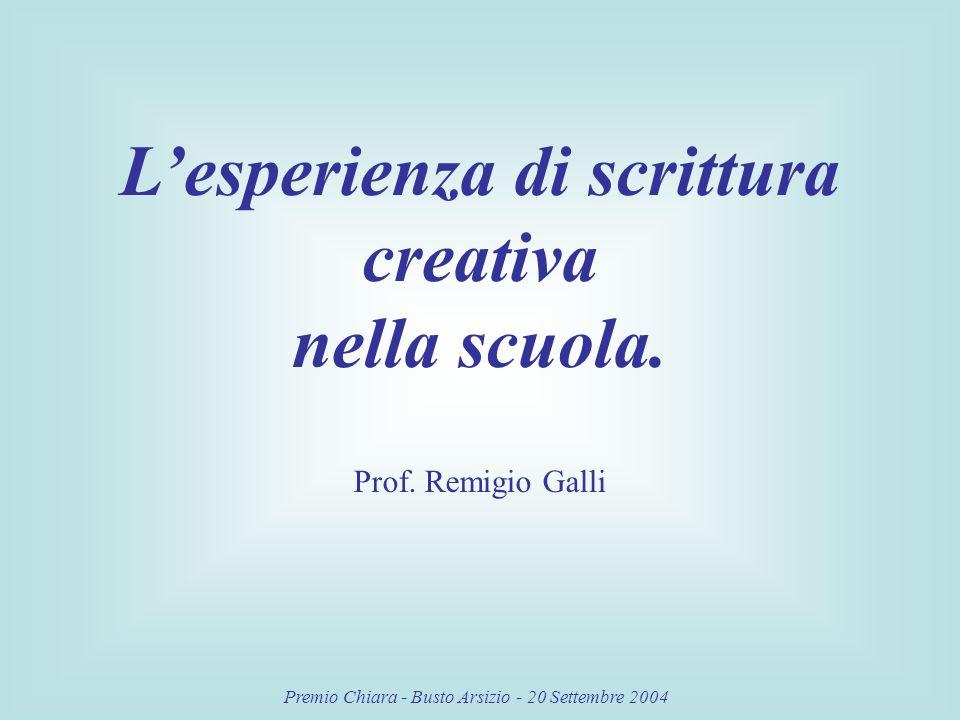 Premio Chiara - Busto Arsizio - 20 Settembre 2004 Lesperienza di scrittura creativa nella scuola.