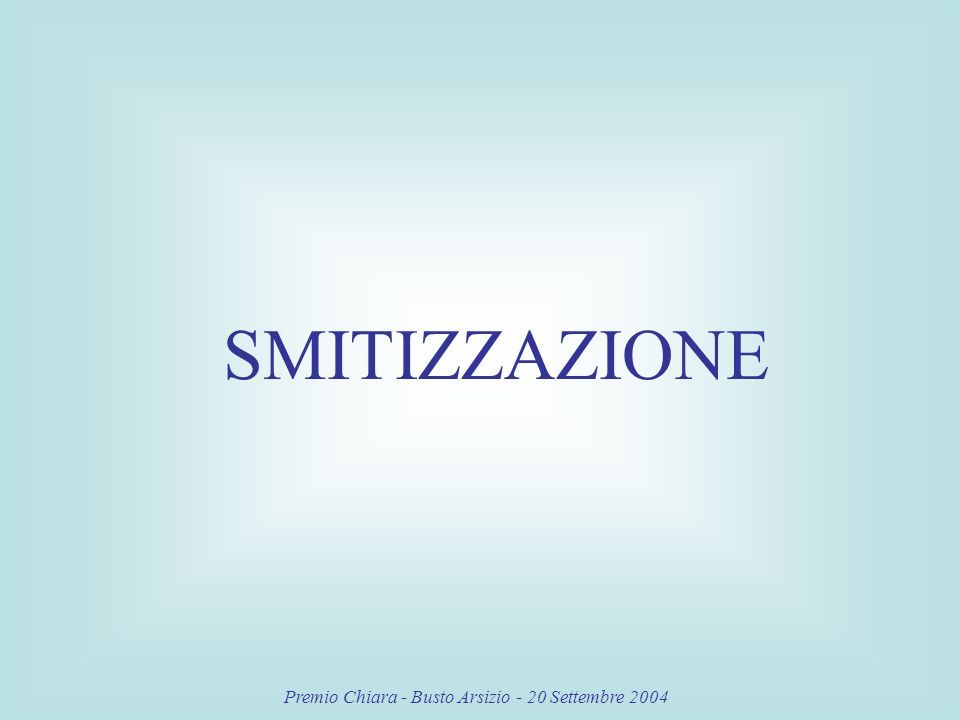 Premio Chiara - Busto Arsizio - 20 Settembre 2004 SMITIZZAZIONE
