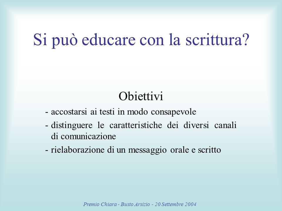 Premio Chiara - Busto Arsizio - 20 Settembre 2004 Si può educare con la scrittura.