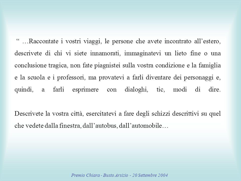 Premio Chiara - Busto Arsizio - 20 Settembre 2004 Inventando e immaginando si dà spazio allutopia che ci permette di cambiare il mondo.