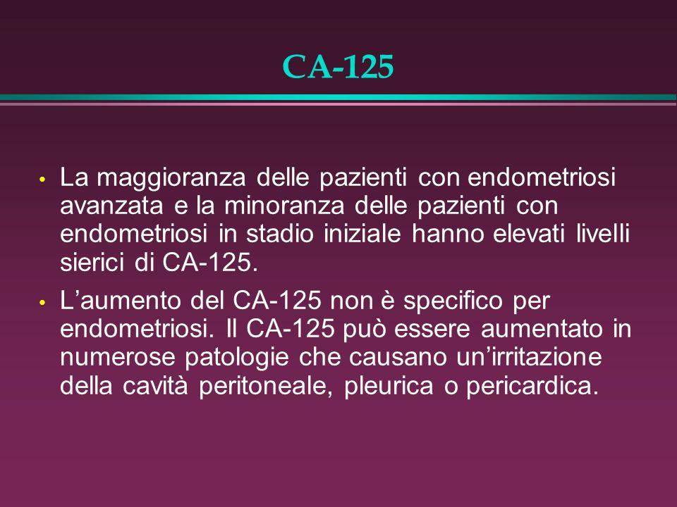 CA-125 La maggioranza delle pazienti con endometriosi avanzata e la minoranza delle pazienti con endometriosi in stadio iniziale hanno elevati livelli
