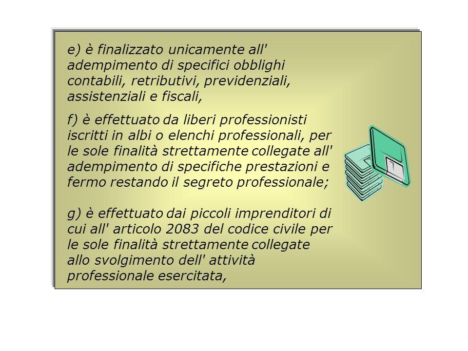 e) è finalizzato unicamente all' adempimento di specifici obblighi contabili, retributivi, previdenziali, assistenziali e fiscali, f) è effettuato da