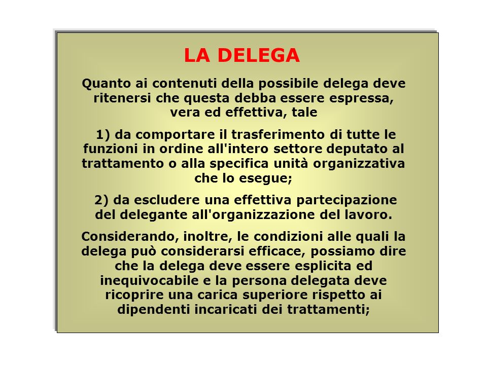 Quanto ai contenuti della possibile delega deve ritenersi che questa debba essere espressa, vera ed effettiva, tale 1) da comportare il trasferimento