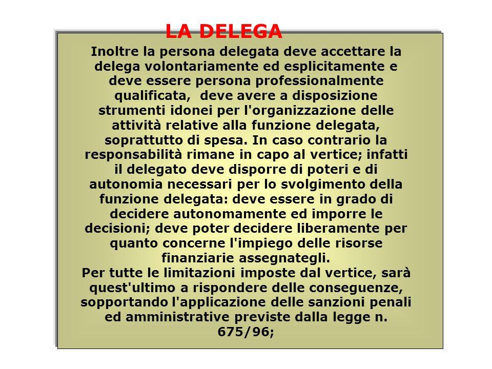 Inoltre la persona delegata deve accettare la delega volontariamente ed esplicitamente e deve essere persona professionalmente qualificata, deve avere
