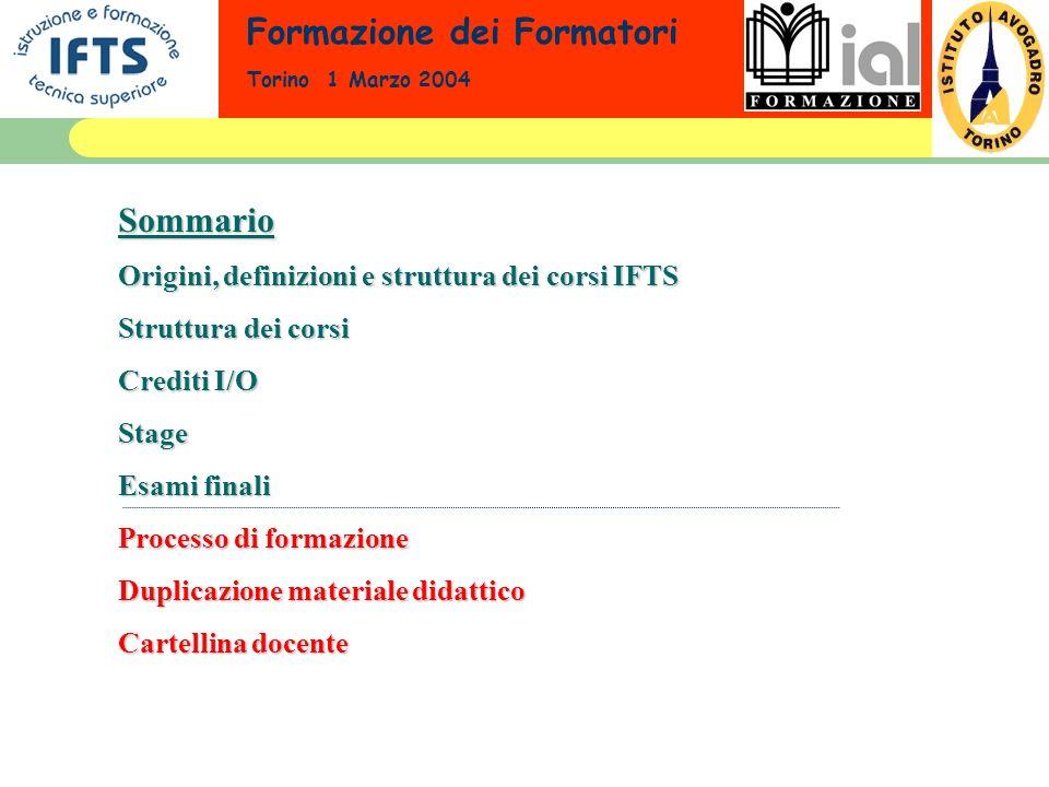 Formazione dei Formatori Torino 1 Marzo 2004Sommario Origini, definizioni e struttura dei corsi IFTS Struttura dei corsi Crediti I/O Stage Esami final