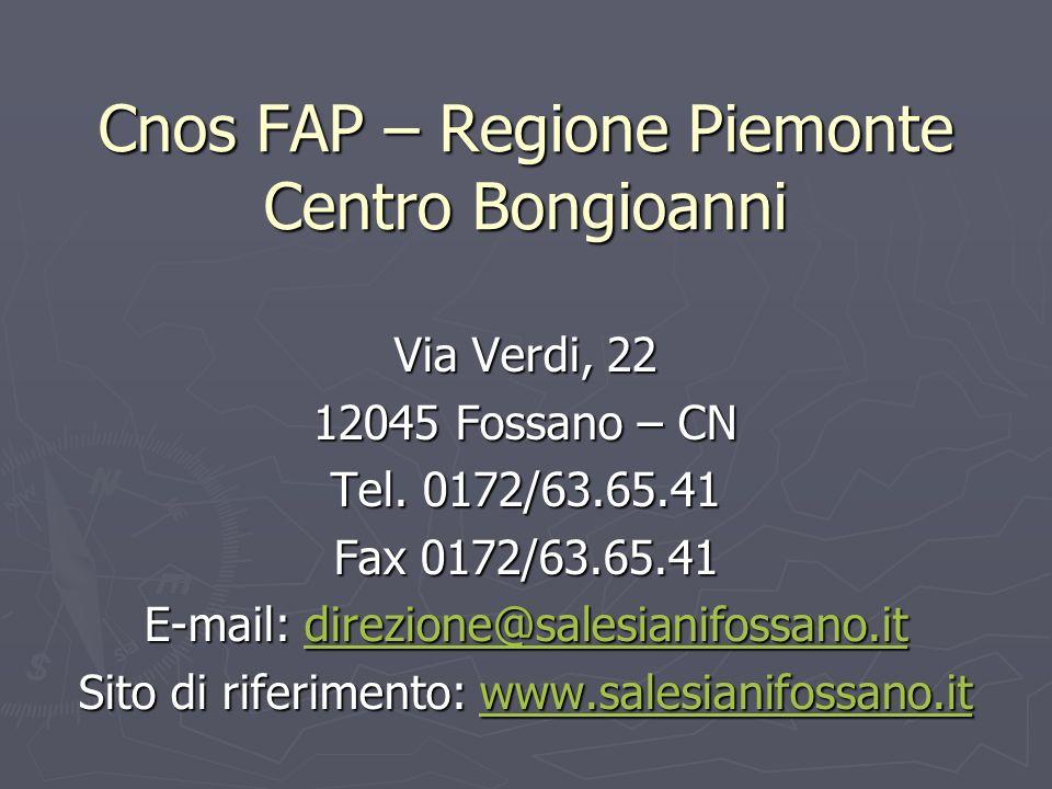 Cnos FAP – Regione Piemonte Centro Bongioanni Via Verdi, 22 12045 Fossano – CN Tel. 0172/63.65.41 Fax 0172/63.65.41 E-mail: direzione@salesianifossano