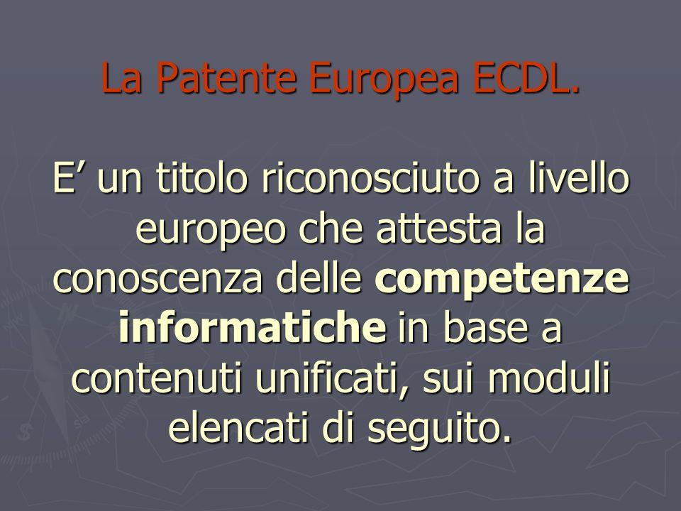 La Patente Europea ECDL. E un titolo riconosciuto a livello europeo che attesta la conoscenza delle competenze informatiche in base a contenuti unific