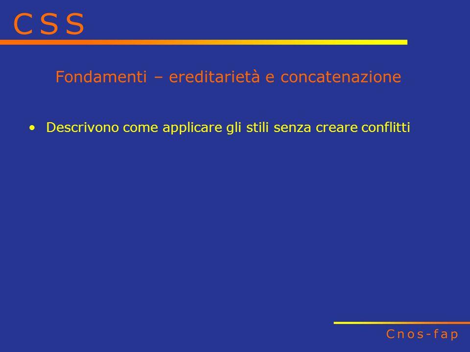 Fondamenti – ereditarietà e concatenazione Descrivono come applicare gli stili senza creare conflitti